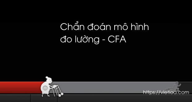 Chẩn đoán mô hình đo lường - CFA
